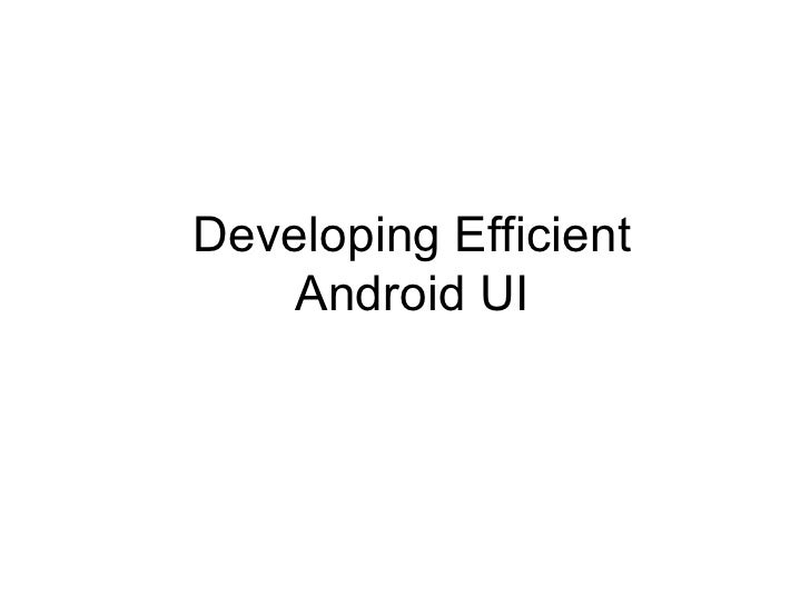 Developing Efficient Android UI