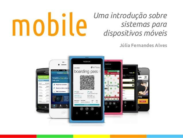 mobile Uma introdução sobre sistemas para dispositivos móveis Júlia Fernandes Alves