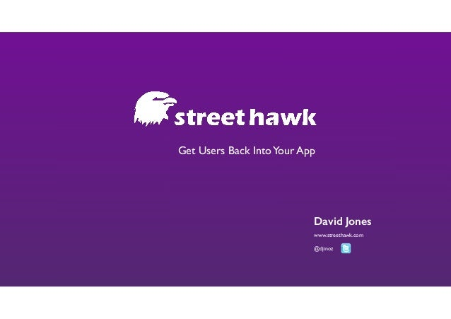 Get Users Back Into Your App  David Jones www.streethawk.com	   !  @djinoz