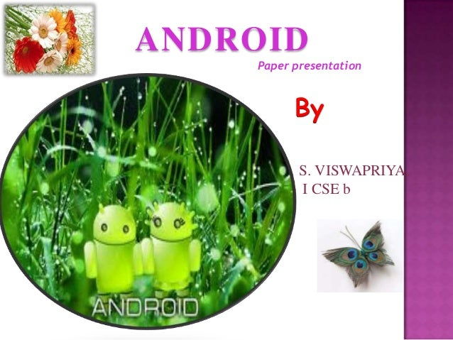 ANDROID    Paper presentation          By           S. VISWAPRIYA,           I CSE b