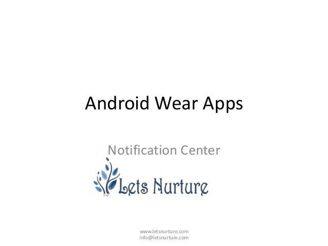 Android Wear Apps Notification Center www.letsnurture.com info@letsnurture.com