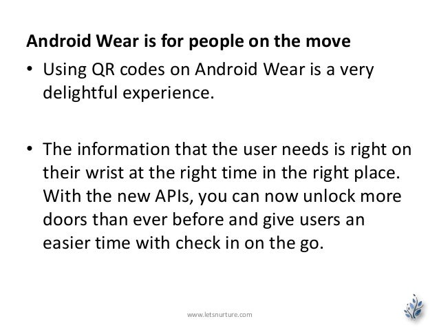 Android Wear is for people on the move • Using QR codes on Android Wear is a very delightful experience. • The information...