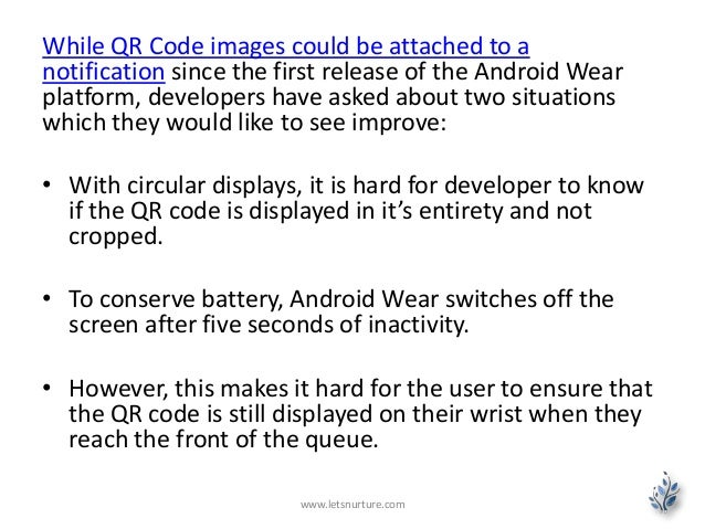 While QR Code images could be attached to a notification since the first release of the Android Wear platform, developers ...