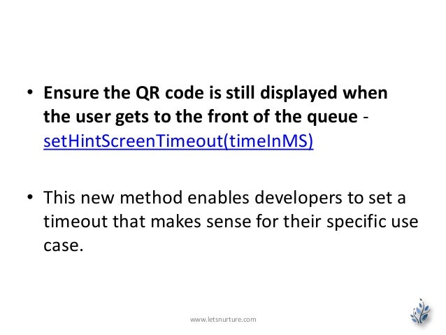 • Ensure the QR code is still displayed when the user gets to the front of the queue - setHintScreenTimeout(timeInMS) • Th...