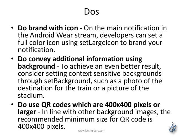 Dos • Do brand with icon - On the main notification in the Android Wear stream, developers can set a full color icon using...