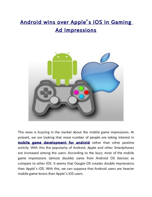 Android wins over Apple's iOS in Gaming                        Ad ImpressionsThe news is buzzing in the market about the m...