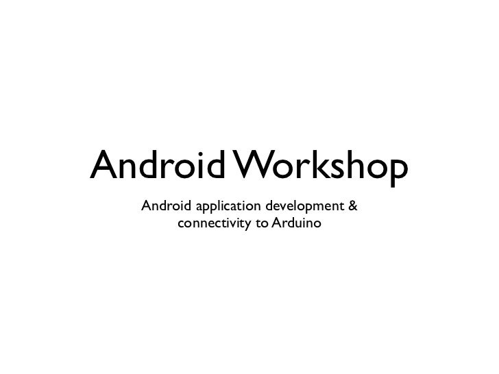Android Workshop  Android application development &       connectivity to Arduino