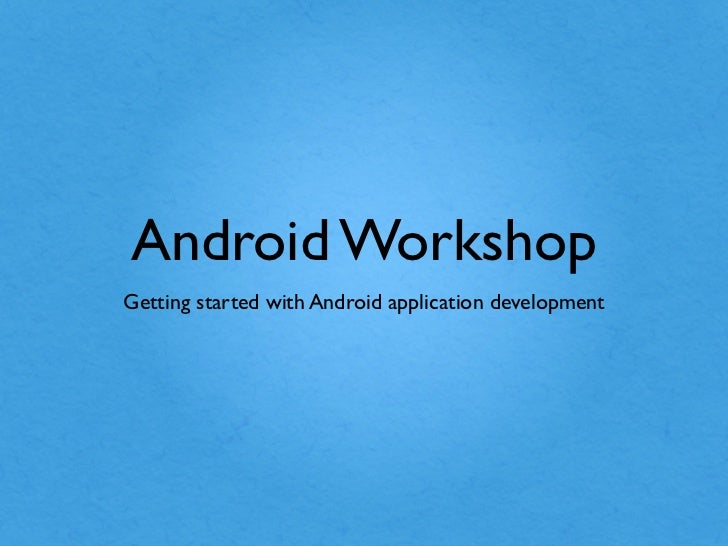 Android WorkshopGetting started with Android application development