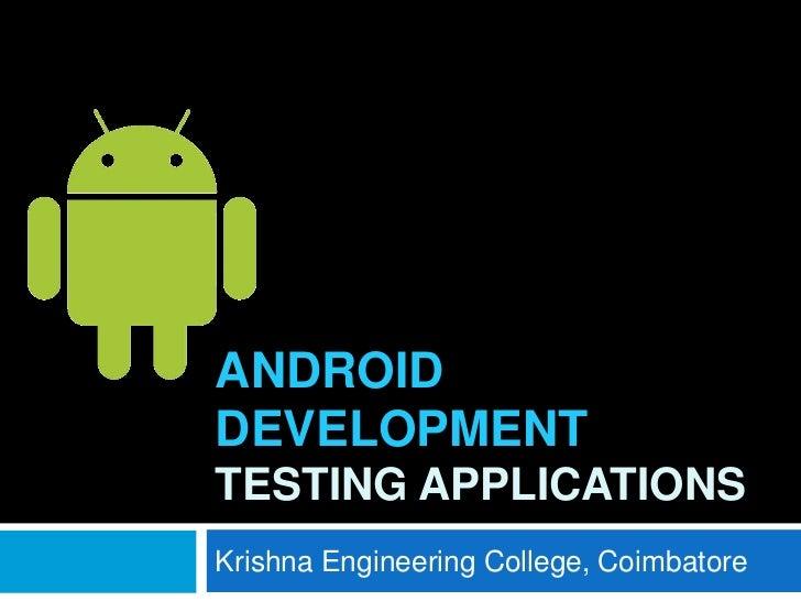 ANDROIDDEVELOPMENTTESTING APPLICATIONSKrishna Engineering College, Coimbatore