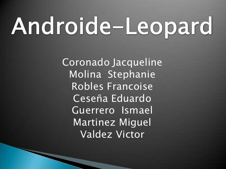 Androide-Leopard<br />Coronado Jacqueline<br />Molina  Stephanie<br />Robles Francoise<br />Ceseña Eduardo<br />Guerrero  ...