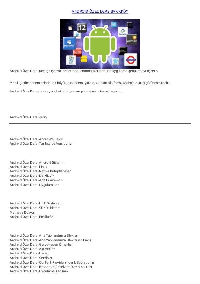 ANDROID ÖZEL DERS BAKIRKÖYAndroid Özel Ders: Java geliştirme ortamında, android platformuna uygulama geliştirmeyi öğretir....