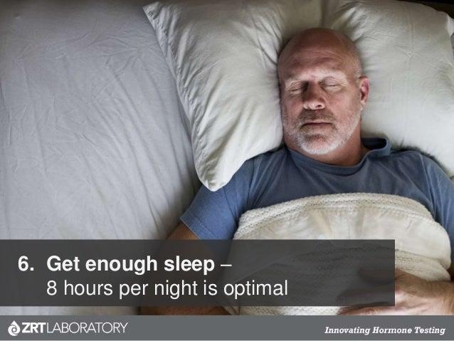 6. Get enough sleep – 8 hours per night is optimal