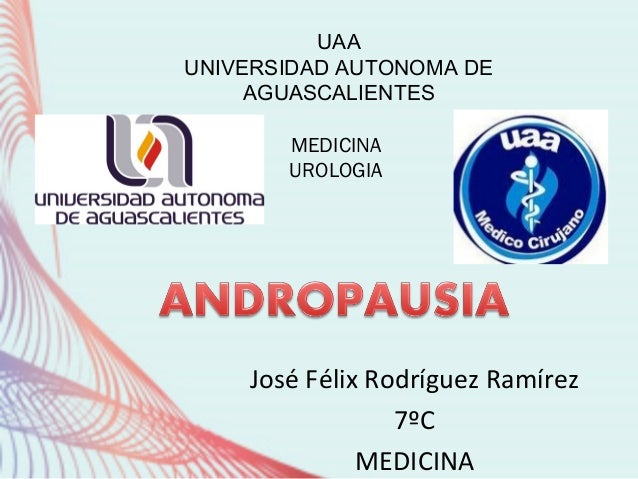 José Félix Rodríguez Ramírez 7ºC MEDICINA UAA UNIVERSIDAD AUTONOMA DE AGUASCALIENTES MEDICINA UROLOGIA