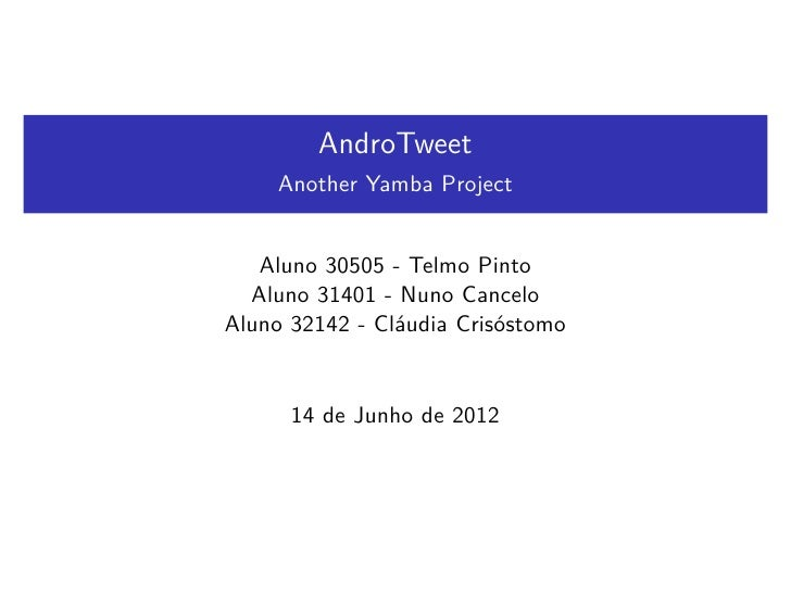 AndroTweet     Another Yamba Project   Aluno 30505 - Telmo Pinto  Aluno 31401 - Nuno CanceloAluno 32142 - Cláudia Crisósto...