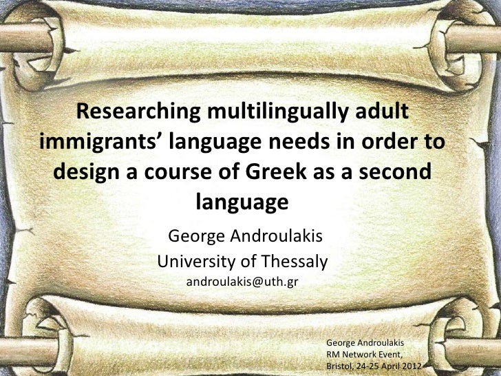 Researching multilingually adultimmigrants' language needs in order to design a course of Greek as a second               ...