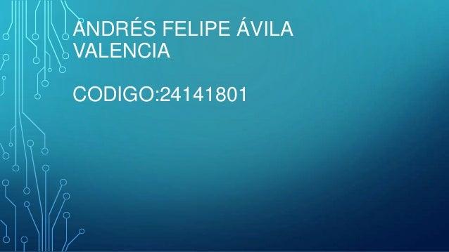 ANDRÉS FELIPE ÁVILA VALENCIA CODIGO:24141801