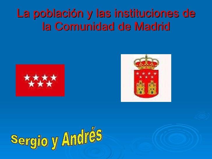 La población y las instituciones de la Comunidad de Madrid Sergio y Andrés