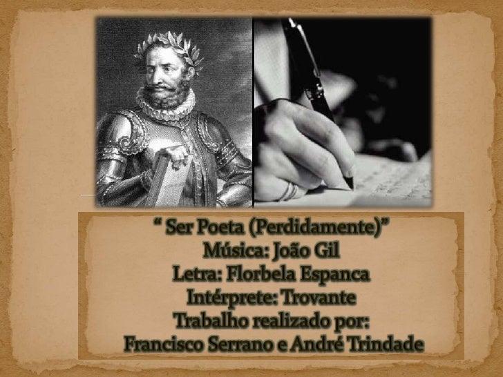 """"""" Ser Poeta (Perdidamente)""""Música: João GilLetra: Florbela EspancaIntérprete: Trovante<br />Trabalho realizado por:<br /> ..."""