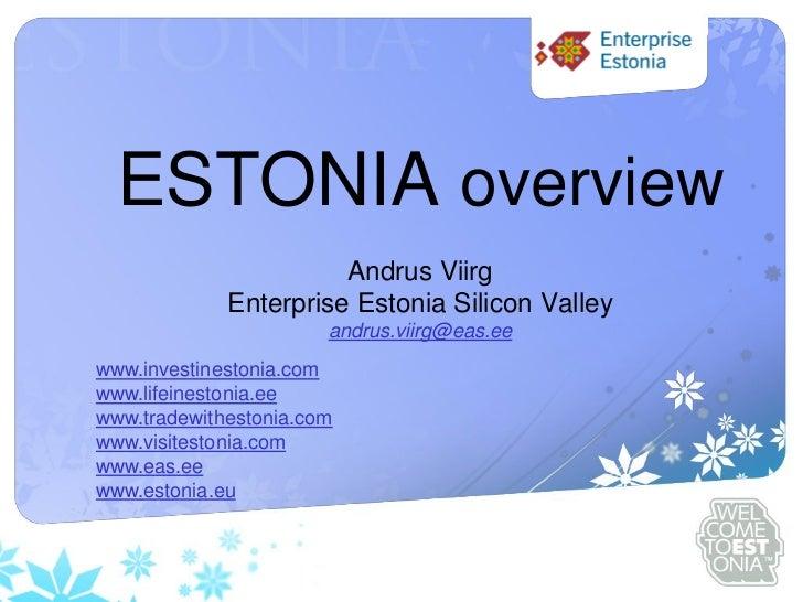 Sinu logo  ESTONIA overview                       Andrus Viirg             Enterprise Estonia Silicon Valley              ...