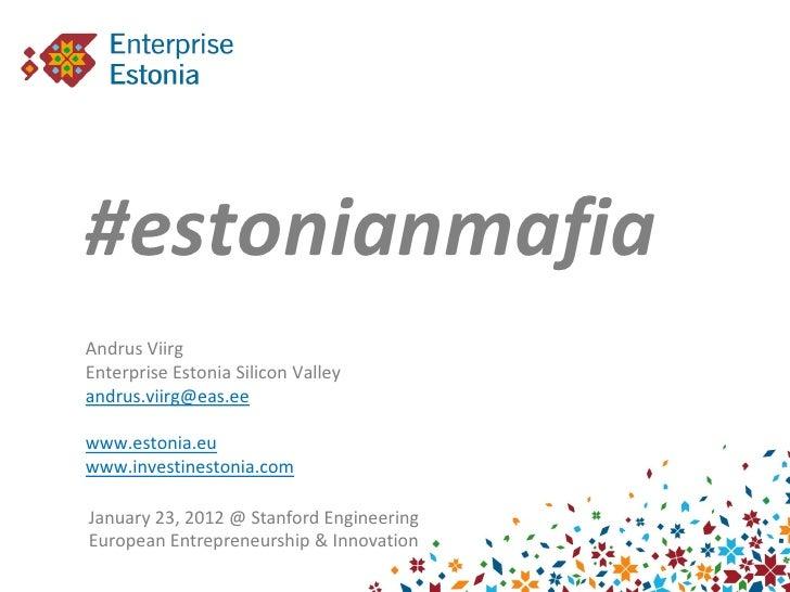 #estonianmafiaAndrus ViirgEnterprise Estonia Silicon Valleyandrus.viirg@eas.eewww.estonia.euwww.investinestonia.comJanuary...