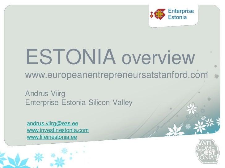 Sinu logo     ESTONIA overview www.europeanentrepreneursatstanford.com Andrus Viirg Enterprise Estonia Silicon Valley  and...