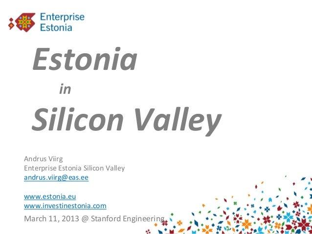 Estonia           in  Silicon ValleyAndrus ViirgEnterprise Estonia Silicon Valleyandrus.viirg@eas.eewww.estonia.euwww.inve...
