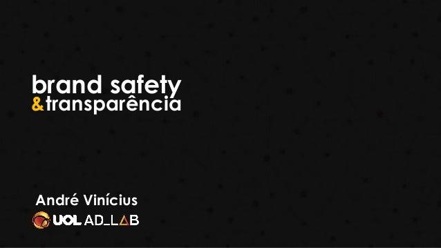 brand safety transparência& André Vinícius