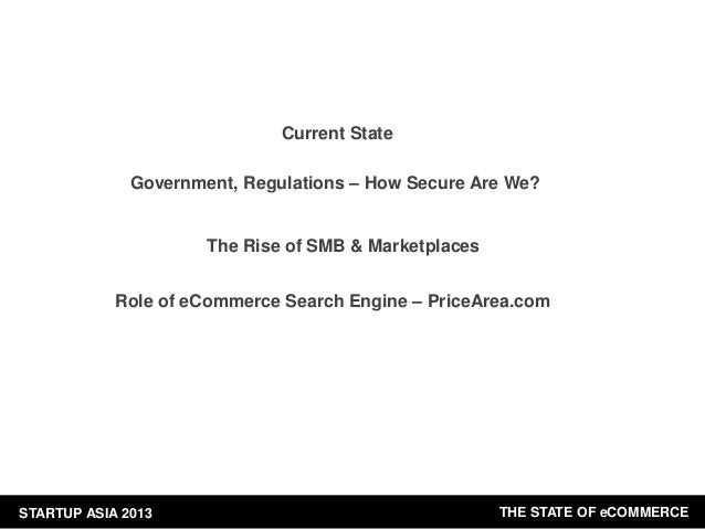 Current State Government, Regulations – How Secure Are We?  The Rise of SMB & Marketplaces Role of eCommerce Search Engine...
