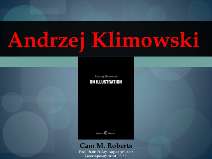 Andrzej Klimowski      Cam M. Roberts      Final Draft: Friday, August 31th, 2012          Contemporary Artist Profile