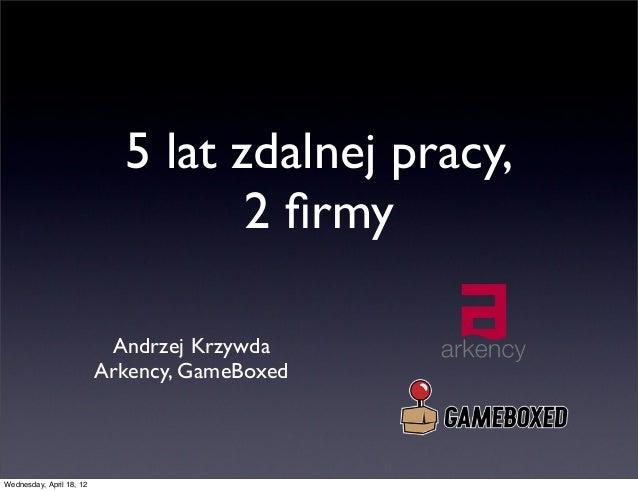 5 lat zdalnej pracy, 2 firmy Andrzej Krzywda Arkency, GameBoxed Wednesday, April 18, 12