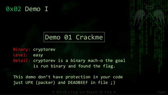 0x02 Demo I Demo 01 Crackme Binary: cryptorev Level: easy Detail: cryptorev is a binary mach-o the goal is run binary and ...
