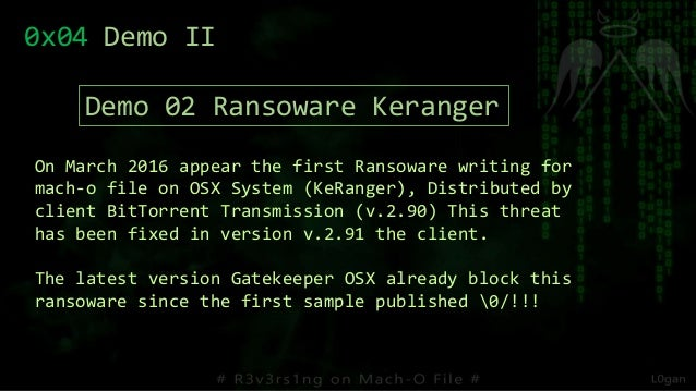 On March 2016 appear the first Ransoware writing for mach-o file on OSX System (KeRanger), Distributed by client BitTorren...