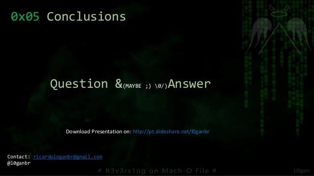 0x05 Conclusions Question &(MAYBE ;) 0/)Answer Contact: ricardologanbr@gmail.com @l0ganbr Download Presentation on: http:/...