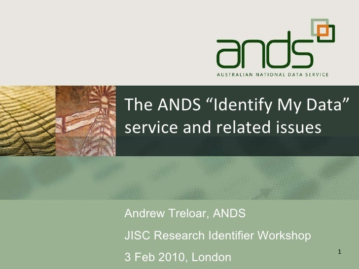 "The ANDS ""Identify My Data"" service and related issues Andrew Treloar, ANDS JISC Research Identifier Workshop 3 Feb 2010, ..."