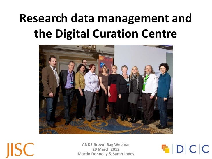 Research data management and  the Digital Curation Centre          ANDS Brown Bag Webinar                29 March 2012    ...