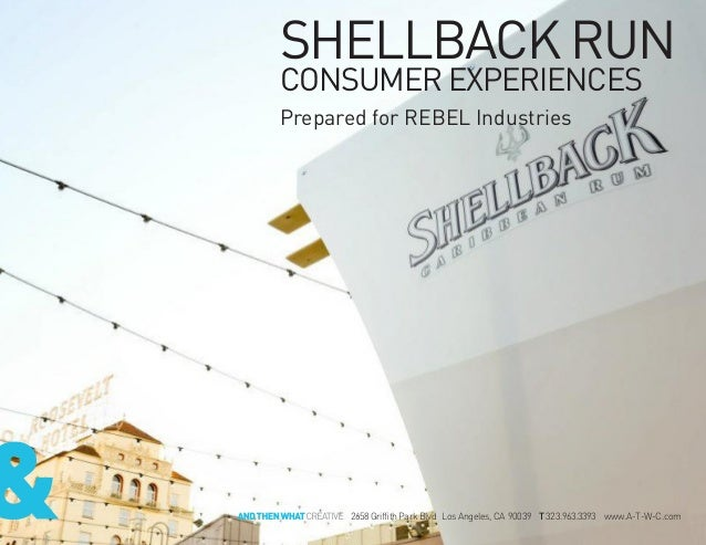 SHELLBACK RUNCONSUMER EXPERIENCESPrepared for REBEL Industries2658 Griffith Park Blvd Los Angeles, CA 90039 T 323.963.3393...