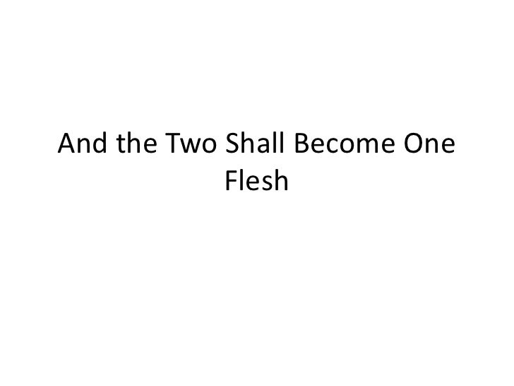 And the Two Shall Become One Flesh<br />