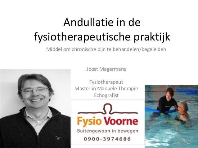 Andullatie in de fysiotherapeutische praktijk Middel om chronische pijn te behandelen/begeleiden Joost Magermans Fysiother...