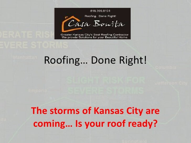 Roofing… Done Right!<br />The storms of Kansas City are coming… Is your roof ready?<br />