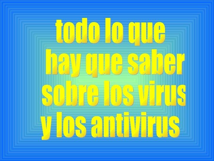 Un programa (software) antivirus,su función es detectar a todos estosprogramas mediante una base dedatos que regularmente ...