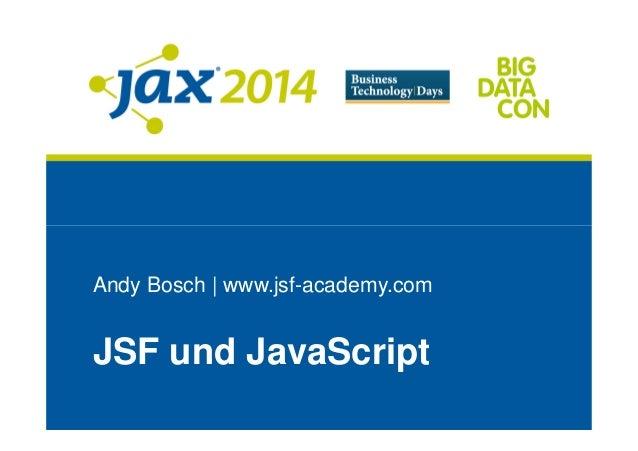 Andy Bosch | www.jsf-academy.com JSF und JavaScript