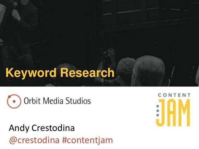 Keyword Research  Andy Crestodina @crestodina #contentjam