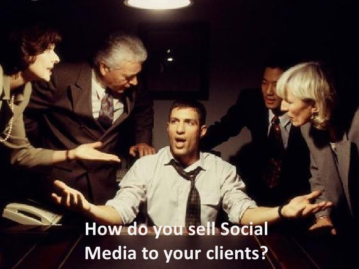 How do you sell Social Media to your clients?