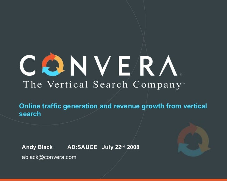 Online traffic generation and revenue growth from vertical search Andy Black  AD:SAUCE  July 22 nd  2008 [email_address]