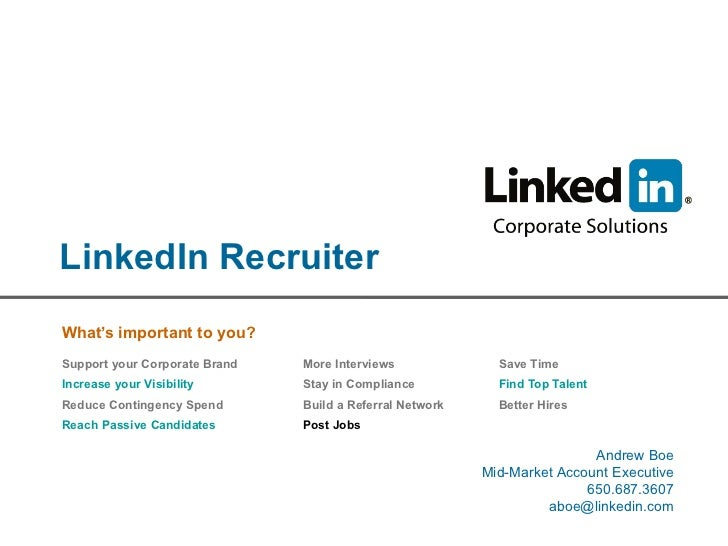 LinkedIn Recruiter What's important to you? Support your Corporate Brand More Interviews Save Time Increase your Visibilit...