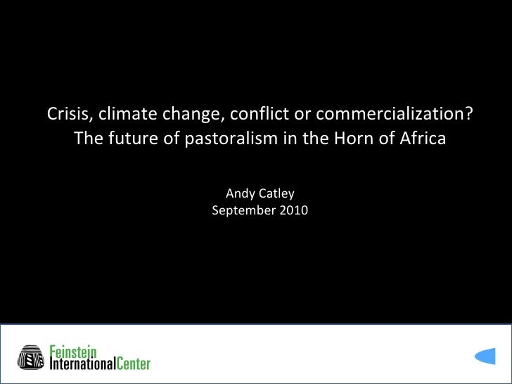 Crisis, climate change, conflict or commercialization? The future of pastoralism in the Horn of Africa Andy Catley Septemb...