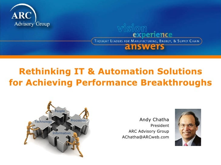 Rethinking IT & Automation Solutions for Achieving Performance Breakthroughs Andy Chatha President ARC Advisory Group [ema...
