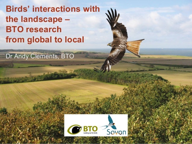 Birds' interactions with the landscape – BTO research from global to local Dr Andy Clements, BTO
