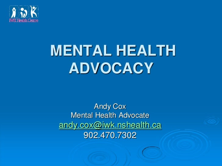 MENTAL HEALTH  ADVOCACY         Andy Cox  Mental Health Advocateandy.cox@iwk.nshealth.ca      902.470.7302
