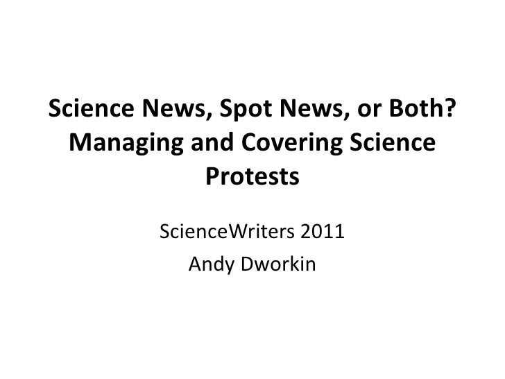 Science News, Spot News, or Both?  Managing and Covering Science            Protests        ScienceWriters 2011           ...